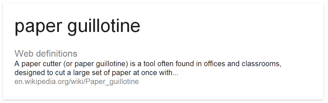 The definition of a paper guillotine courtesy of Wikipedia via Google Web Definitions...